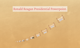 ronald reagan presidential powerpoint by wade baker on prezi