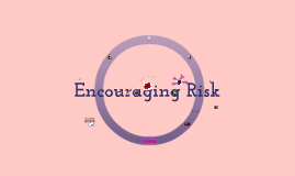 Copy of Encouraging Risk