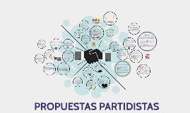 PROPUESTAS PARTIDISTAS