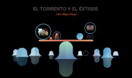 EL TORMENTO Y EL ÉXTASIS