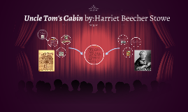 Uncle Tom's Cabin by:Harriet Beecher Stowe