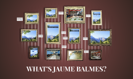 WHAT'S JAUME BALMES?