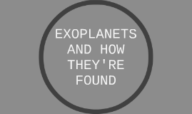 EXOPLANETS AND HOW THEY'RE FOUND