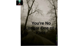 Your No Longer One of a Kind.