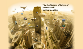 Copy of By the Waters  of Babylon: Film Version