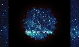 Copy of Why Do We Wonder?