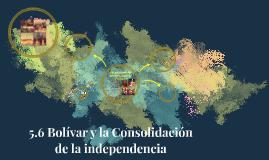 5.6 Bolívar y la Consolidación de la independencia