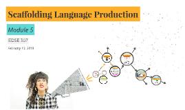 Feb 13 - Module 5: Scaffolding Language Production