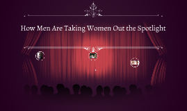 Men Are Taking Women Out the Spotlight