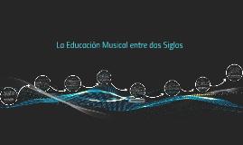 Copy of La Educación Musical entre dos Siglos