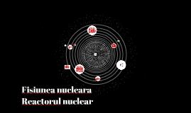 Fisiunea nucleara. Reactorul nuclear