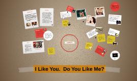I Like You.  Do You Like Me?