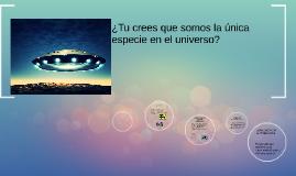 ¿Tu crees que somos la única especie en el universo?
