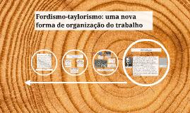 Copy of Fordismo-taylorismo: uma nova forma de organização do trabalho