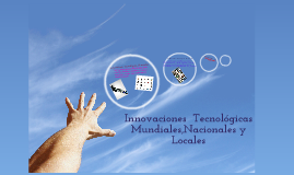 Innovaciones mundiales, nacionales y locales