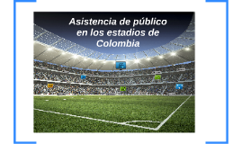 Asistencia a los Estadios de Colombia