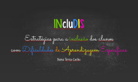 IncluDIS: estratégias para a inclusão dos alunos com Dificuldades de Aprendizagem Específicas
