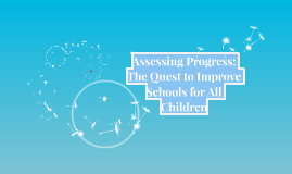 Assessing Progress: The Quest to Improve Schools for All Chi