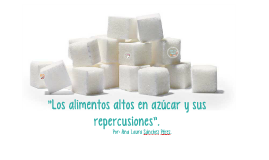 Alimentos altos en azúcar y sus repercusiones.