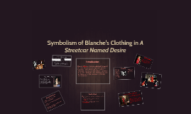 Copy of Symbolism of Blanche's Clothing in A Streetcar Named Desire
