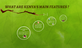 WHAT ARE KENYA'S MAIN FEATURES ?