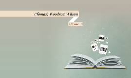 (Tomas) Woodrow Wilson