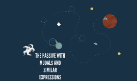 THE PASSIVE WITH MODALS AND SIMILAR EXPRESSIONS