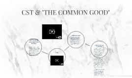 "CST & ""THE COMMON GOOD"""