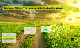 Copy of Roots & Affixes: The Journey to Understanding Words