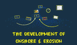 Copy of THE DEVELOPMENT OF ONSHORE & EROSION
