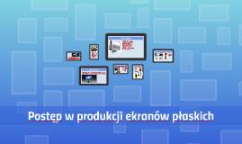 Postęp w produkcji ekranów płaskich