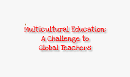 Copy of Multicultural Education: A Challenge to Global Teachers