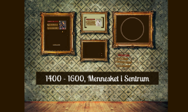 1350 - 1600, Mennesket i Sentrum