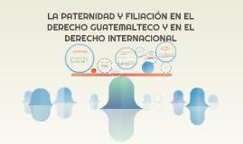 Copy of LA PATERNIDAD Y FILIACIÓN EN EL DERECHO GUATEMALTECO Y EN EL