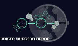 CRISTO NUESTRO HEROE