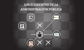 LOS ELEMENTOS DE LA ADMINISTRACIÓN PÚBLICA