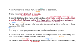 A call number is a unique number assigned to each book. It t