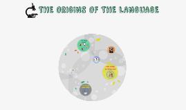 THE ORIGINS OF THE LANGUAGE