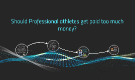 Should Professional athletes get paid too much money?