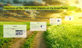 Copy of Inventions of The 1800's (their impact on the Great Plains)