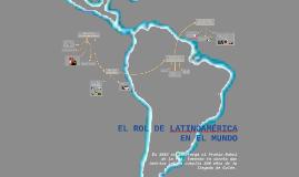 EL ROL DE LATINOAMÉRICA EN EL MUNDO