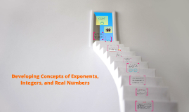 Copy of Developing Concepts of Exponents, Integers, and Real Numbers