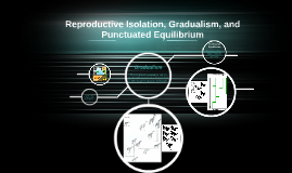Reproductive Isolation, Gradualism, and Punctuated Equilibri