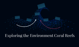 Exploring the Environment Coral Reefs