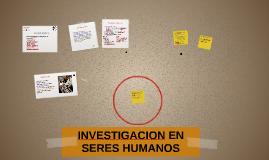 Copy of INVESTIGACION EN SERES HUMANOS