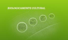 BIOLOGICAMENTE CULTURAL