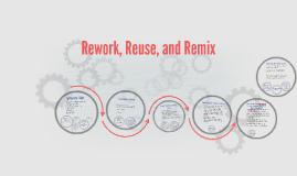 Rework, Reuse, and Remix