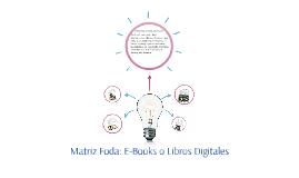 Matriz Foda: E-Books o Libros Digitales