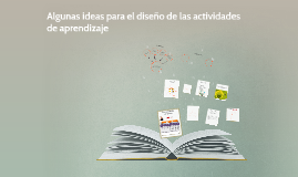 Algunas ideas para el diseño de las actividades de aprendizaje (M.E. Chan)