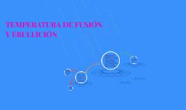 TEMPERATURA DE FUSIÓN Y EBULLICIÓN